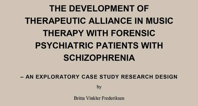 PhD Thesis by Britta Vinkler Frederiksen: The Development of Therapeutic Alliance in Music Therapy with Forensic Psychiatric Patients with Schizophrenia